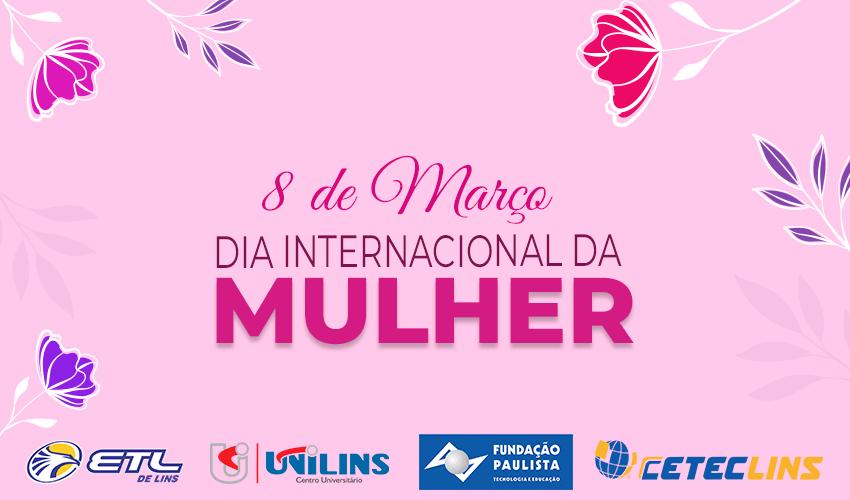 8 de março – Dia internacional da Mulher - UNILINS